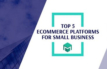 Top-5-Ecommerce-Platforms-For-Small-Business